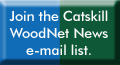 Join the Catskill WoodNet News e-mail list